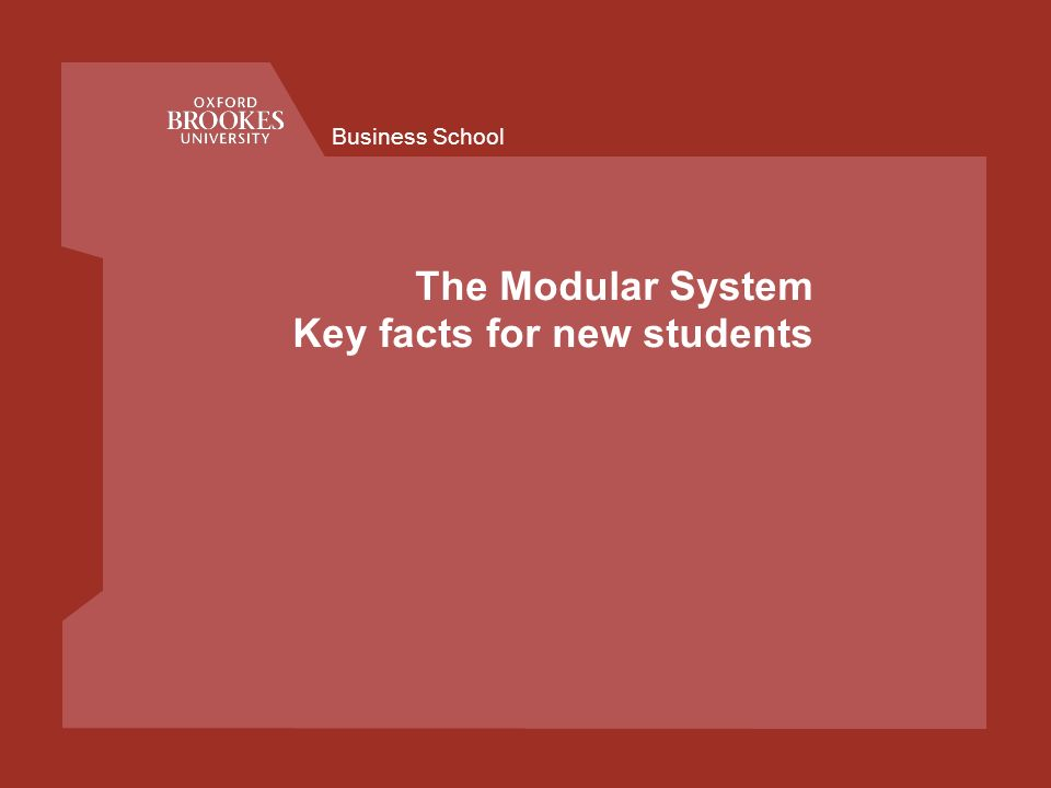 Business School The Modular System Key facts for new students