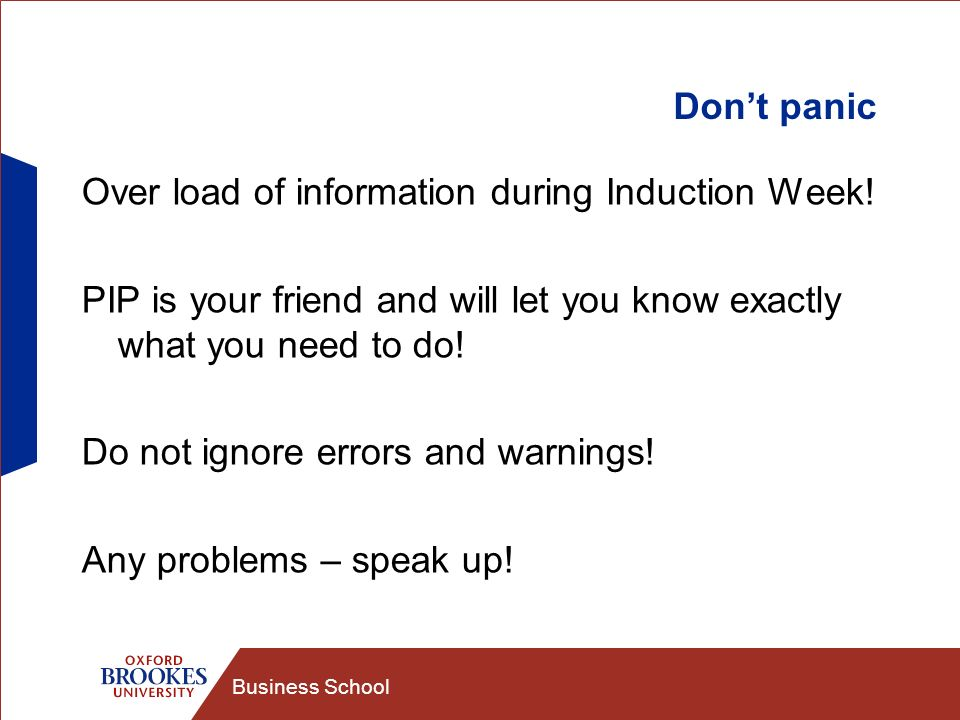 Business School Dont panic Over load of information during Induction Week.
