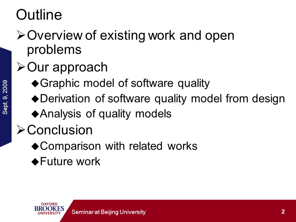 Sept. 9, 2009 2 Seminar at Beijing University Outline Overview of existing work and open problems Our approach Graphic model of software quality Deriv