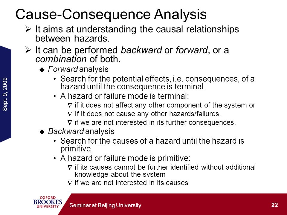 Sept. 9, 2009 22 Seminar at Beijing University Cause-Consequence Analysis It aims at understanding the causal relationships between hazards. It can be