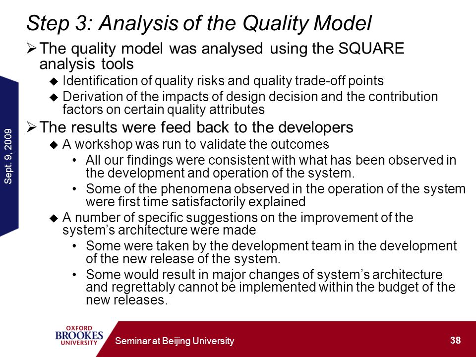 Sept. 9, 2009 38 Seminar at Beijing University Step 3: Analysis of the Quality Model The quality model was analysed using the SQUARE analysis tools Id