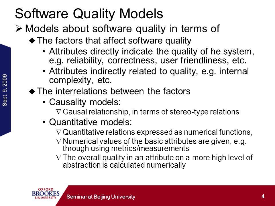 Sept. 9, 2009 4 Seminar at Beijing University Software Quality Models Models about software quality in terms of The factors that affect software quali