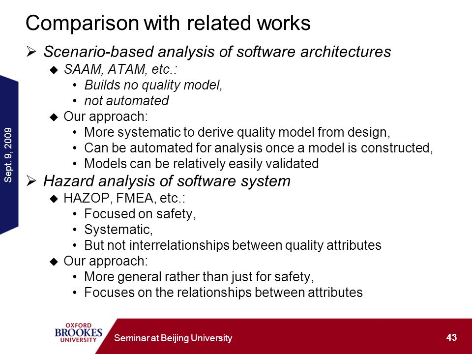 Sept. 9, 2009 43 Seminar at Beijing University Comparison with related works Scenario-based analysis of software architectures SAAM, ATAM, etc.: Build