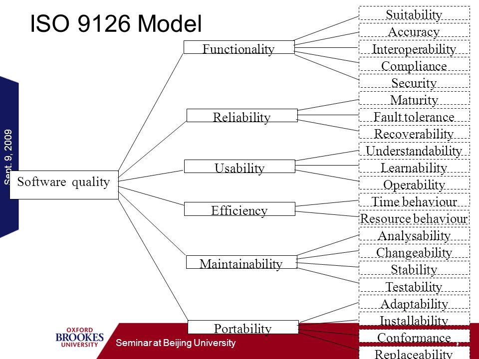 Sept. 9, 2009 7 Seminar at Beijing University ISO 9126 Model Software quality Reliability Maturity Fault tolerance Recoverability Portability Adaptabi