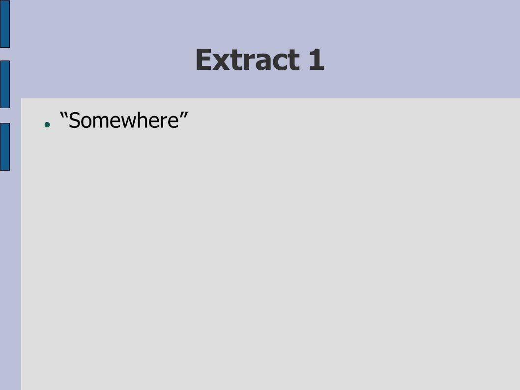 Extract 1 Somewhere