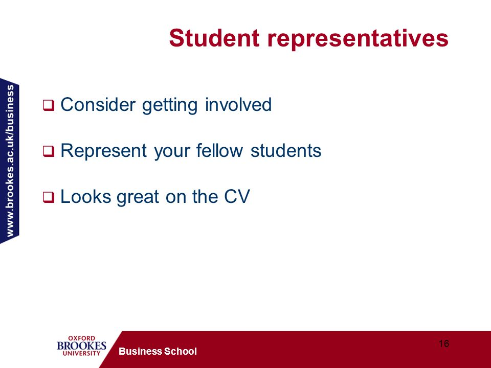 www.brookes.ac.uk/business 16 Business School Student representatives Consider getting involved Represent your fellow students Looks great on the CV