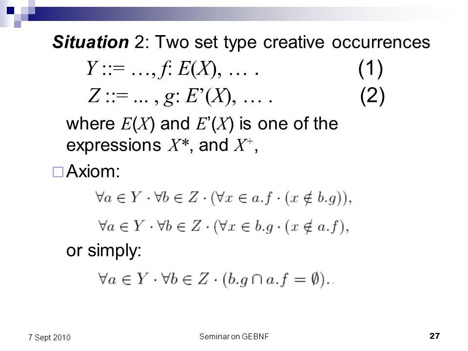 Seminar on GEBNF27 7 Sept 2010 Situation 2: Two set type creative occurrences Y ::= …, f: E(X), ….