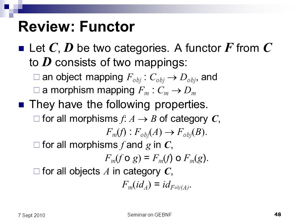 Seminar on GEBNF48 7 Sept 2010 Review: Functor Let C, D be two categories.