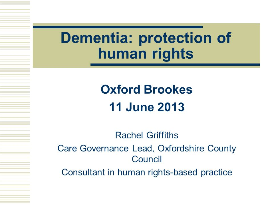 Dementia: protection of human rights Oxford Brookes 11 June 2013 Rachel Griffiths Care Governance Lead, Oxfordshire County Council Consultant in human
