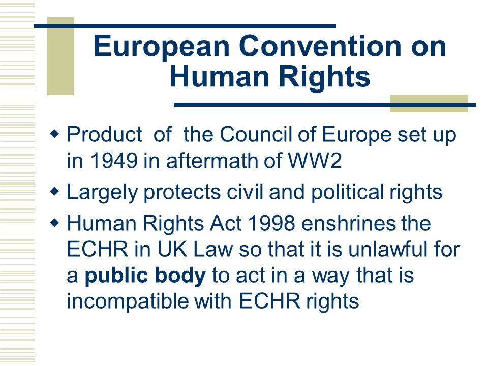 European Convention on Human Rights Product of the Council of Europe set up in 1949 in aftermath of WW2 Largely protects civil and political rights Hu