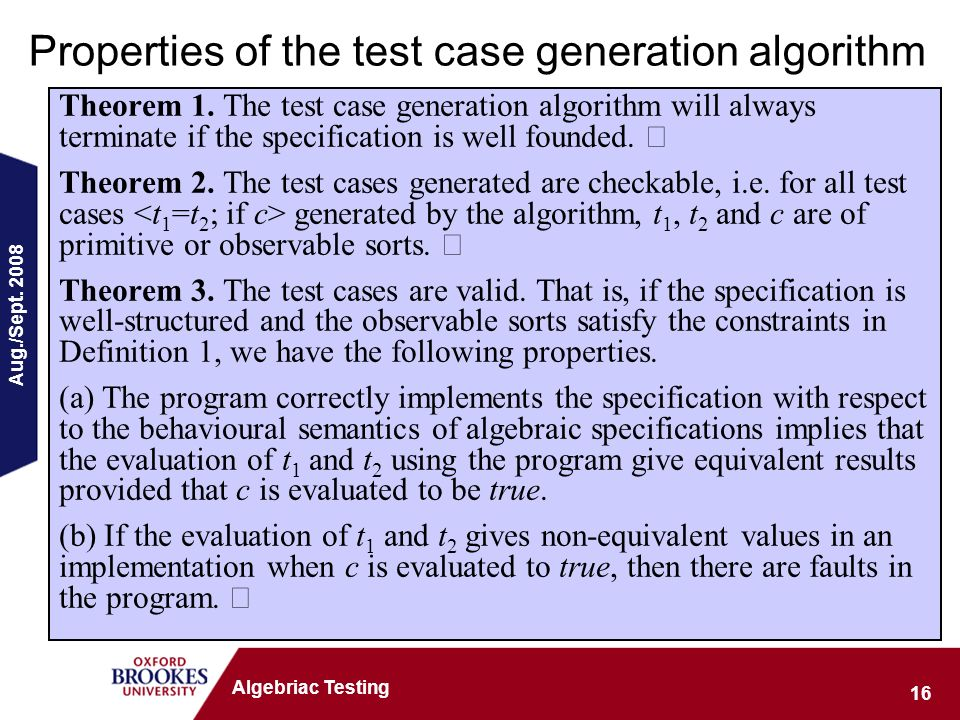Aug./Sept. 2008 16 Algebriac Testing Properties of the test case generation algorithm Theorem 1. The test case generation algorithm will always termin