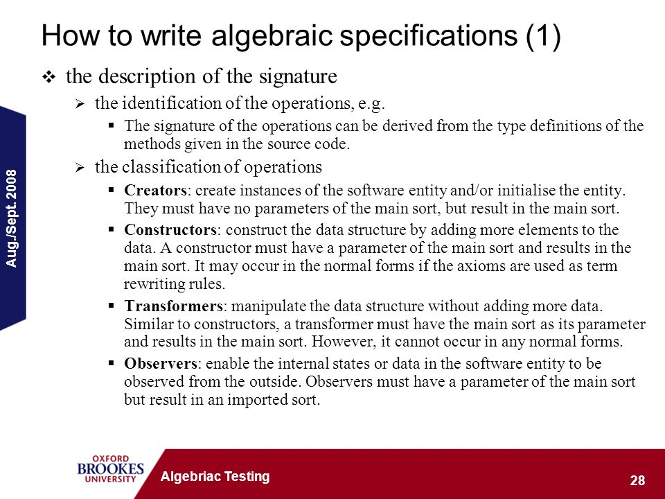 Aug./Sept. 2008 28 Algebriac Testing How to write algebraic specifications (1) the description of the signature the identification of the operations,