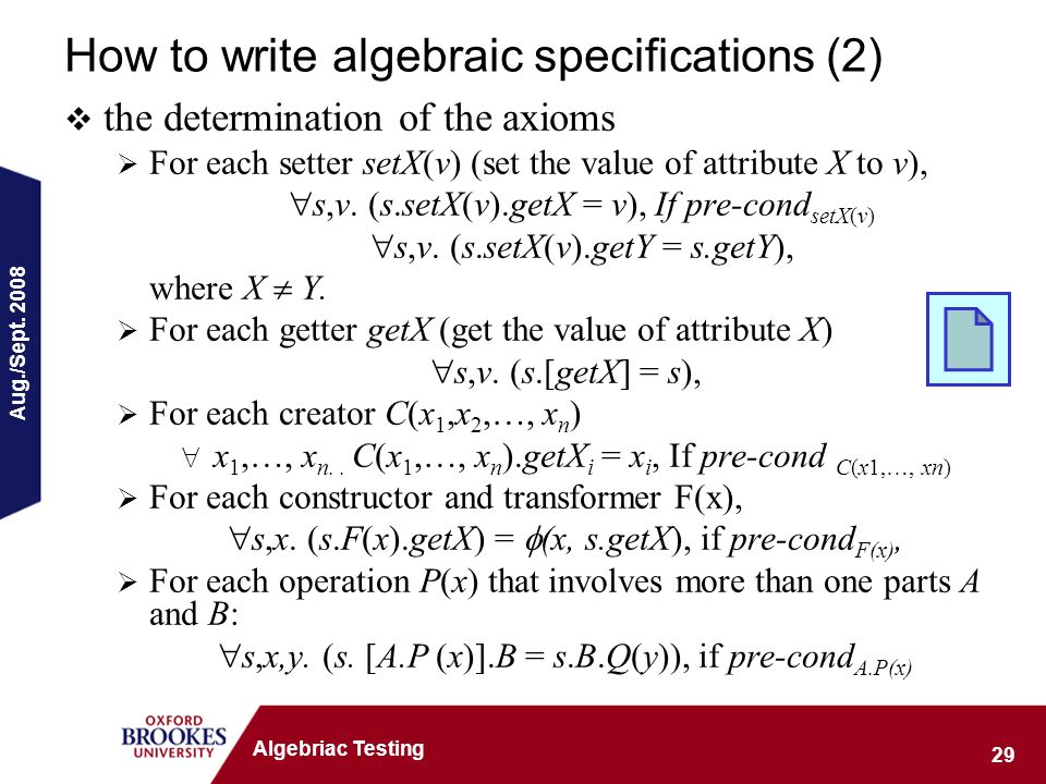 Aug./Sept. 2008 29 Algebriac Testing How to write algebraic specifications (2) the determination of the axioms For each setter setX(v) (set the value
