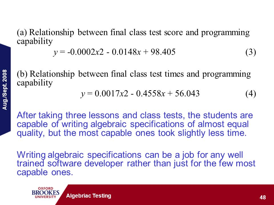 Aug./Sept. 2008 48 Algebriac Testing (a) Relationship between final class test score and programming capability y = -0.0002x2 - 0.0148x + 98.405(3) (b