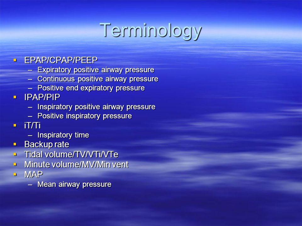 Terminology EPAP/CPAP/PEEP EPAP/CPAP/PEEP –Expiratory positive airway pressure –Continuous positive airway pressure –Positive end expiratory pressure