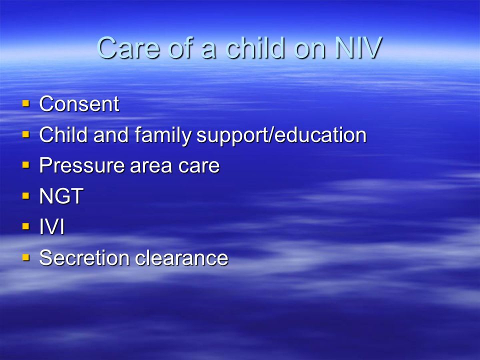 Care of a child on NIV Consent Consent Child and family support/education Child and family support/education Pressure area care Pressure area care NGT