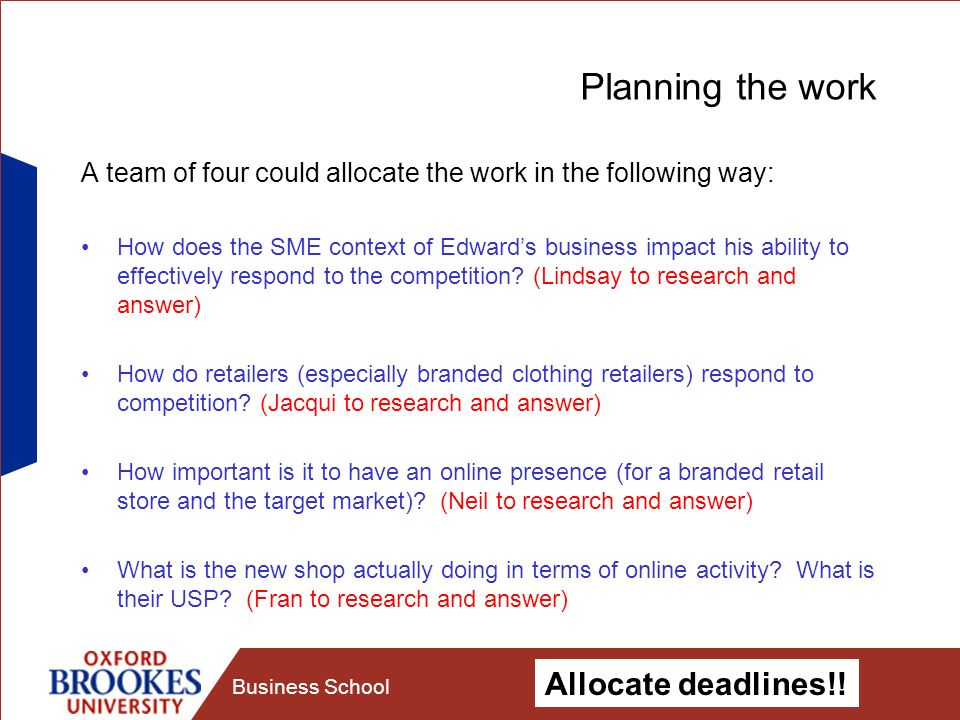 Business School Planning the work A team of four could allocate the work in the following way: How does the SME context of Edwards business impact his ability to effectively respond to the competition.