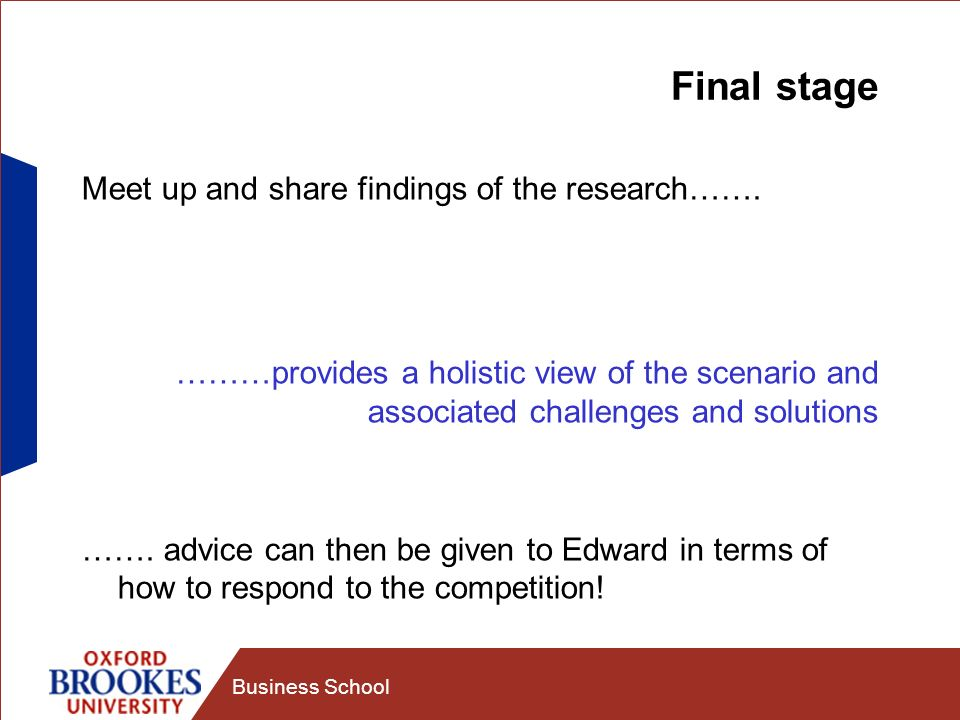 Business School Final stage Meet up and share findings of the research……. ………provides a holistic view of the scenario and associated challenges and so