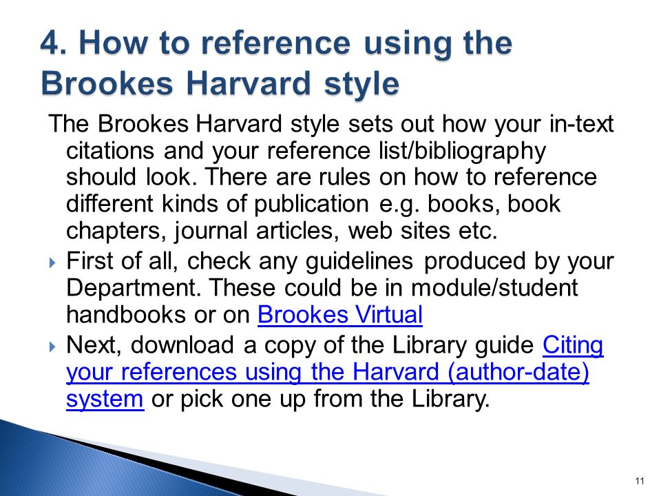The Brookes Harvard style sets out how your in-text citations and your reference list/bibliography should look.