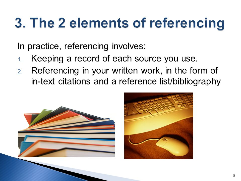 In practice, referencing involves: 1. Keeping a record of each source you use.