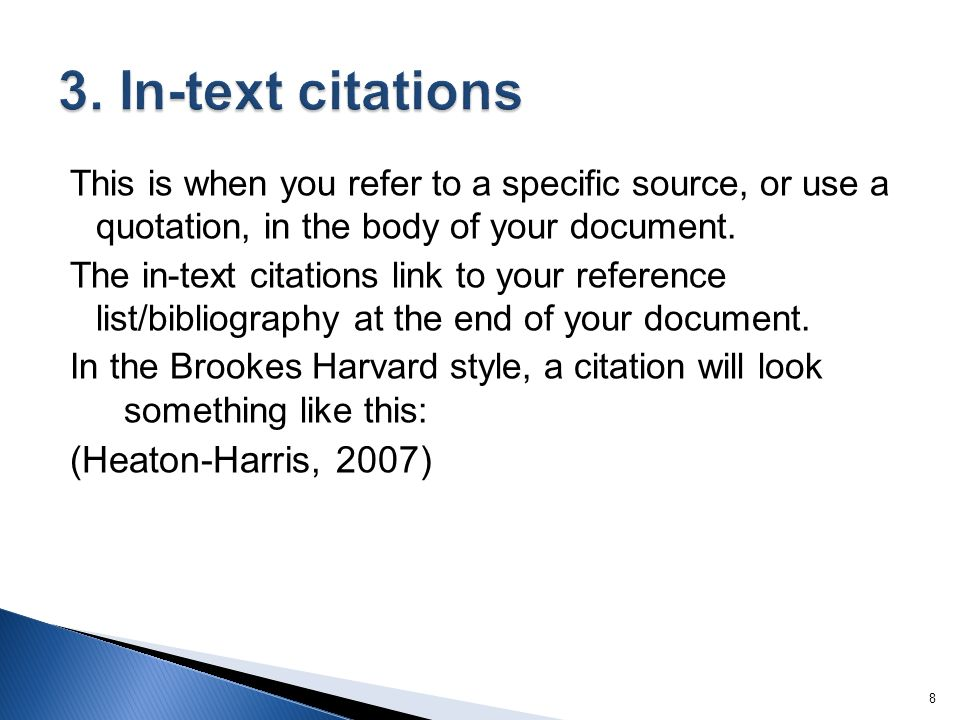 This is when you refer to a specific source, or use a quotation, in the body of your document.