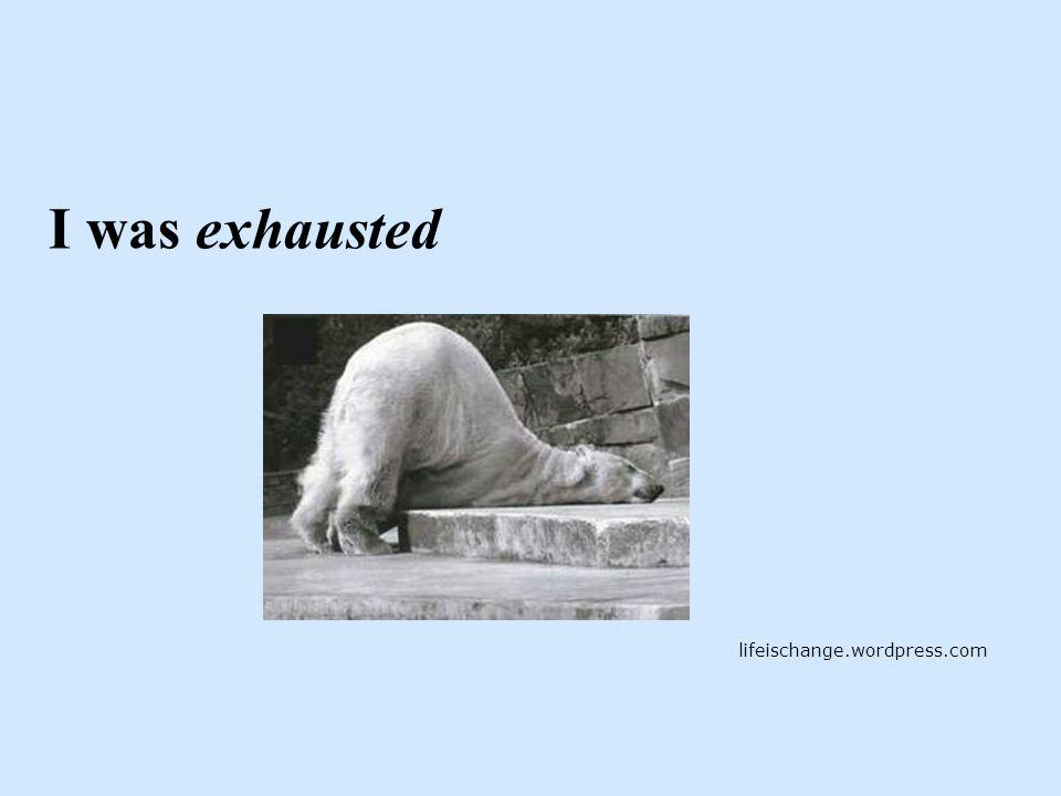 I was exhausted lifeischange.wordpress.com
