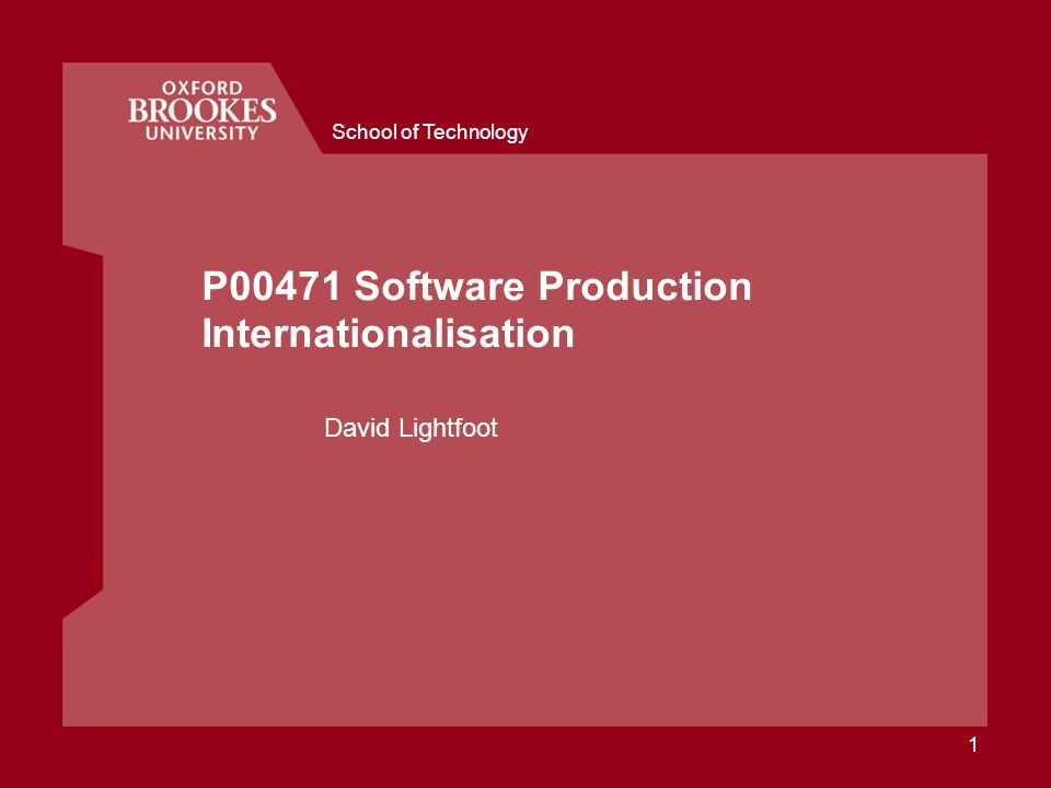 School of Technology 1 P00471 Software Production Internationalisation David Lightfoot