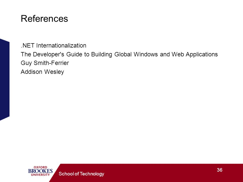 36 School of Technology References.NET Internationalization The Developer s Guide to Building Global Windows and Web Applications Guy Smith-Ferrier Addison Wesley