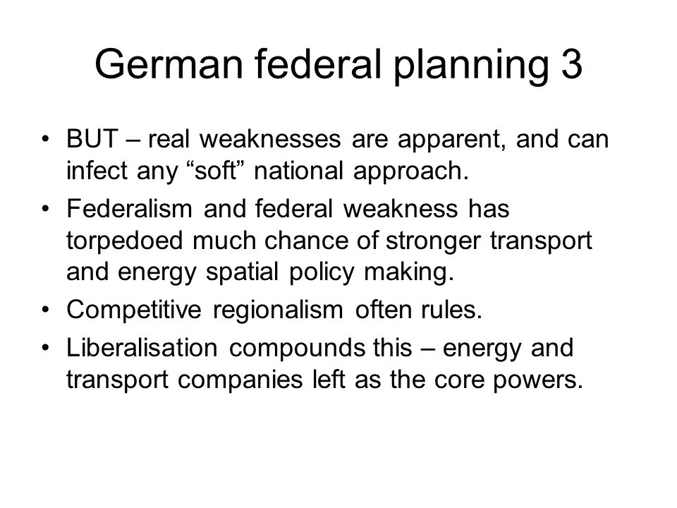German federal planning 3 BUT – real weaknesses are apparent, and can infect any soft national approach.