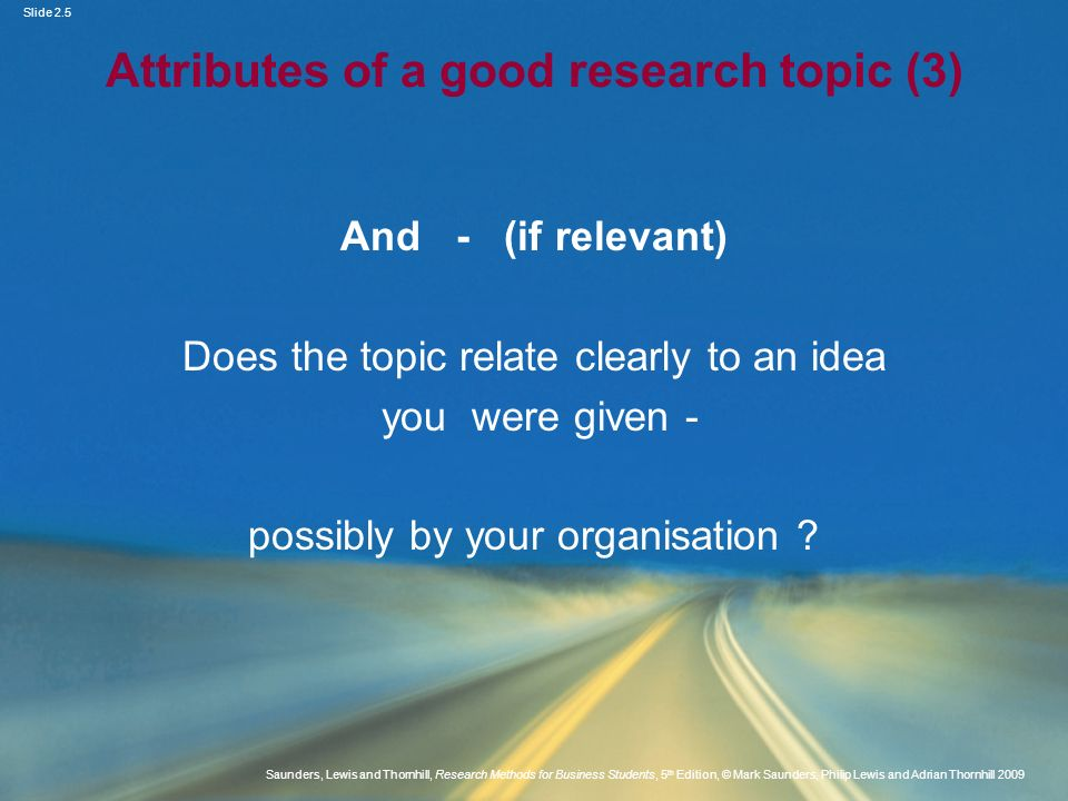 Slide 2.5 Saunders, Lewis and Thornhill, Research Methods for Business Students, 5 th Edition, © Mark Saunders, Philip Lewis and Adrian Thornhill 2009