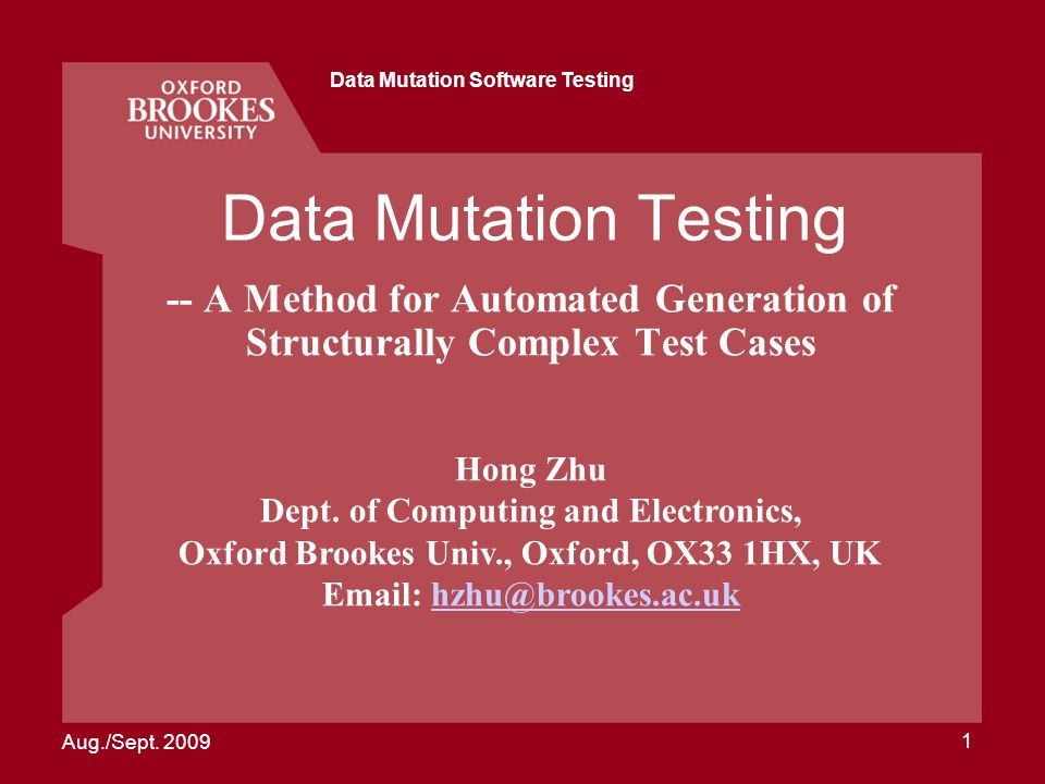 Aug./Sept. 2009 Data Mutation Software Testing 1 Data Mutation Testing -- A Method for Automated Generation of Structurally Complex Test Cases Hong Zh
