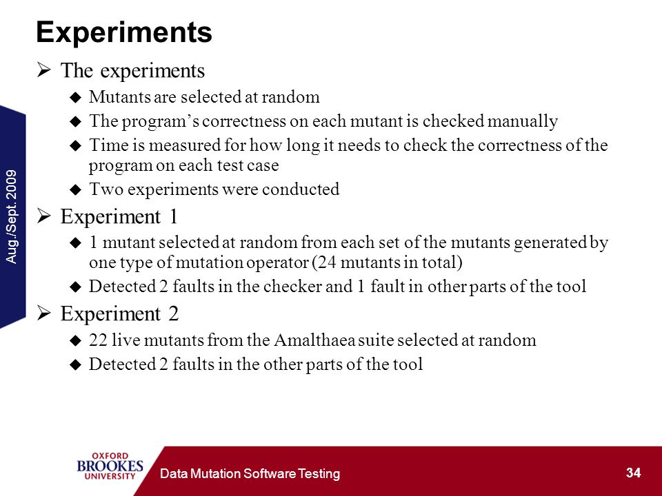 Aug./Sept. 2009 34 Data Mutation Software Testing Experiments The experiments Mutants are selected at random The programs correctness on each mutant i