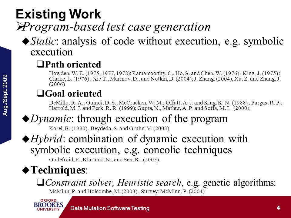Aug./Sept. 2009 4 Data Mutation Software Testing Existing Work Program-based test case generation Static: analysis of code without execution, e.g. sym