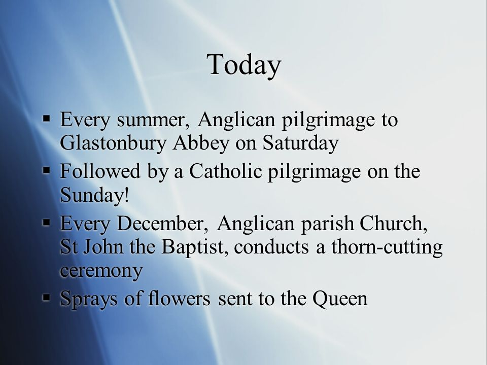 Today Every summer, Anglican pilgrimage to Glastonbury Abbey on Saturday Followed by a Catholic pilgrimage on the Sunday.