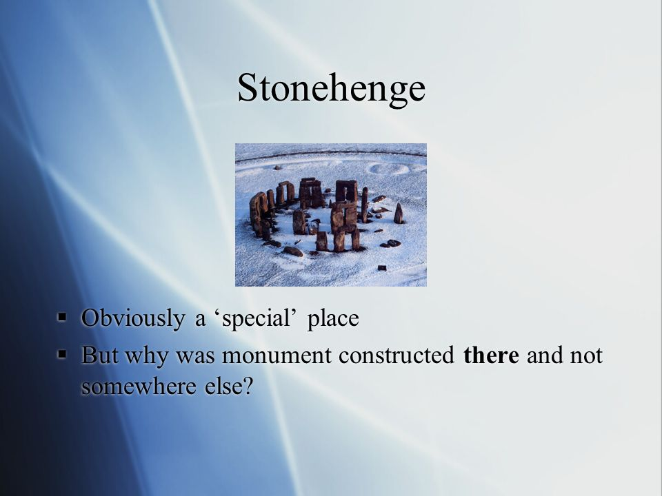 Stonehenge Obviously a special place But why was monument constructed there and not somewhere else