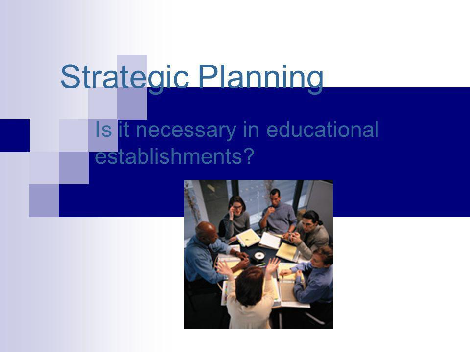 Strategic Planning Is it necessary in educational establishments?