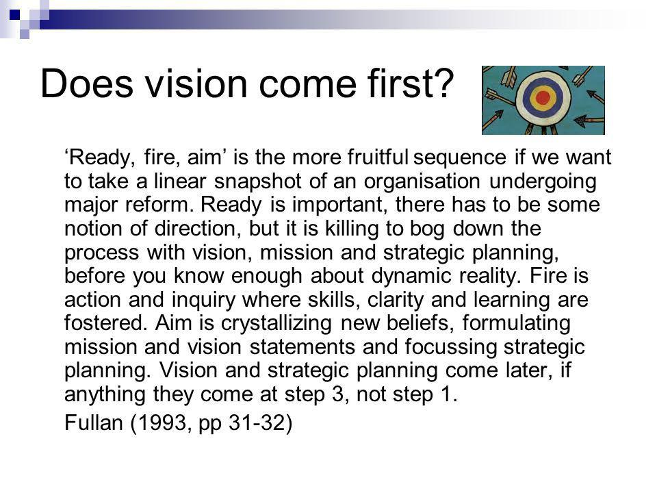 Does vision come first? Ready, fire, aim is the more fruitful sequence if we want to take a linear snapshot of an organisation undergoing major reform