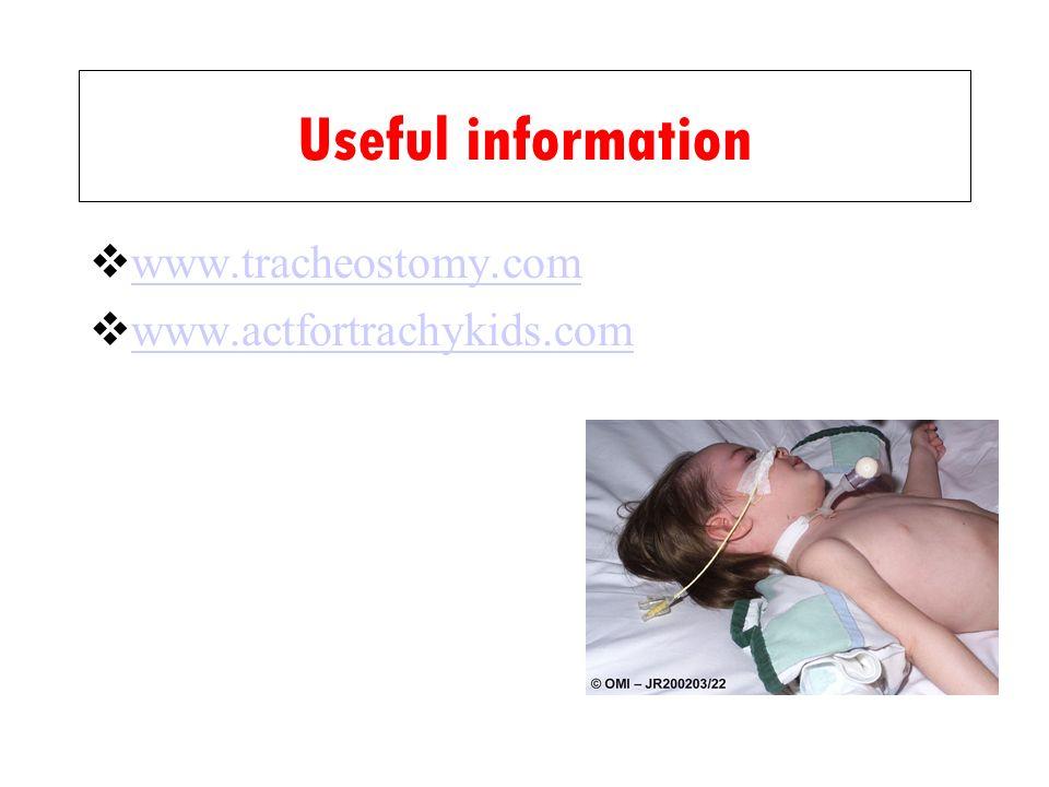 Useful information www.tracheostomy.com www.actfortrachykids.com