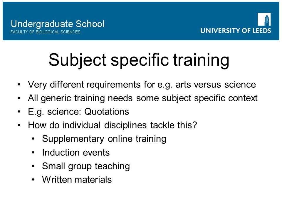Subject specific training Very different requirements for e.g.