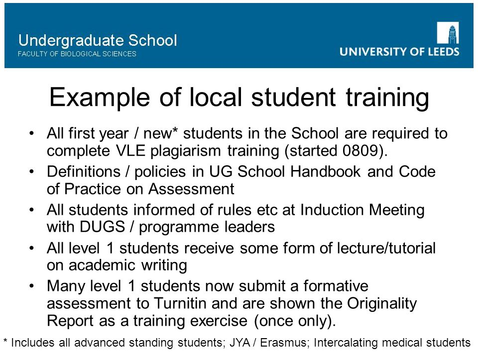Example of local student training All first year / new* students in the School are required to complete VLE plagiarism training (started 0809).