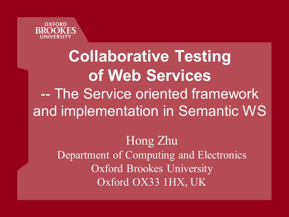 Collaborative Testing of Web Services -- The Service oriented framework and implementation in Semantic WS Hong Zhu Department of Computing and Electronics Oxford Brookes University Oxford OX33 1HX, UK