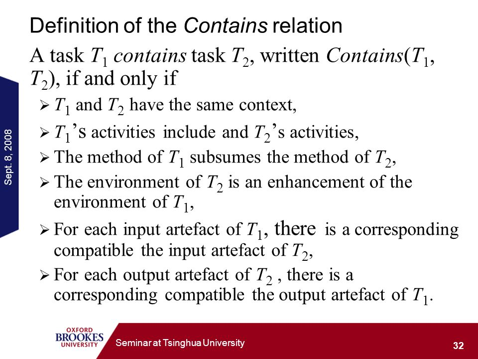 Sept. 8, 2008 32 Seminar at Tsinghua University Definition of the Contains relation A task T 1 contains task T 2, written Contains(T 1, T 2 ), if and
