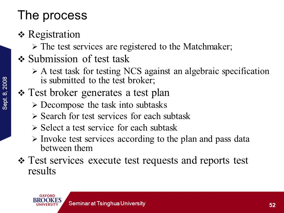 Sept. 8, 2008 52 Seminar at Tsinghua University The process Registration The test services are registered to the Matchmaker; Submission of test task A