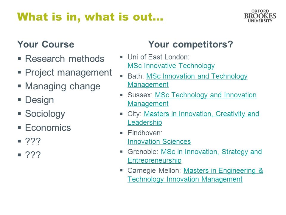What is in, what is out… Your Course Research methods Project management Managing change Design Sociology Economics .