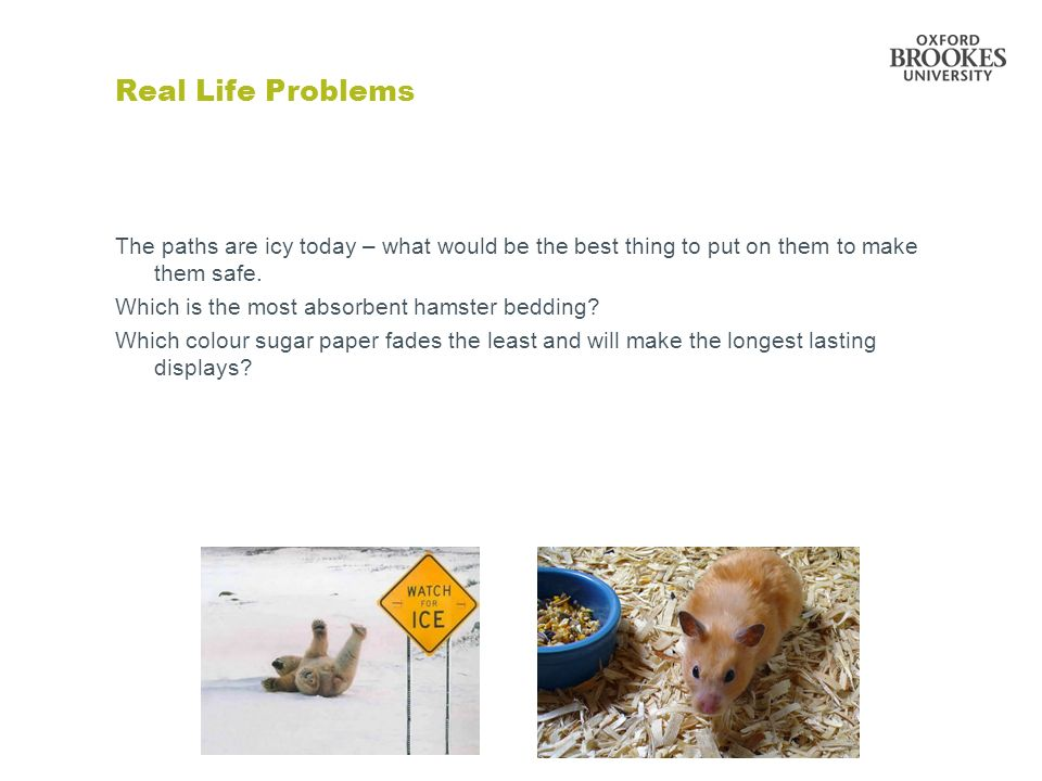 Real Life Problems The paths are icy today – what would be the best thing to put on them to make them safe.