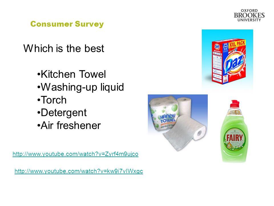 Consumer Survey Which is the best Kitchen Towel Washing-up liquid Torch Detergent Air freshener http://www.youtube.com/watch?v=Zyrf4m9ujco http://www.youtube.com/watch?v=kw9i7vIWxgc