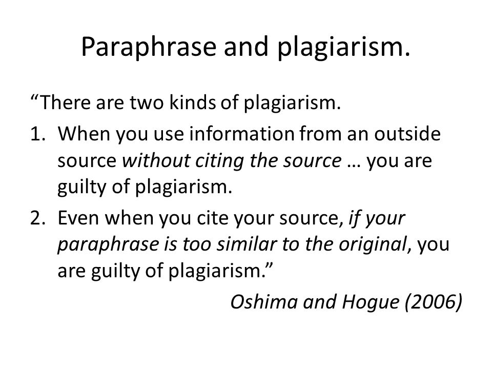 Paraphrase and plagiarism. There are two kinds of plagiarism.