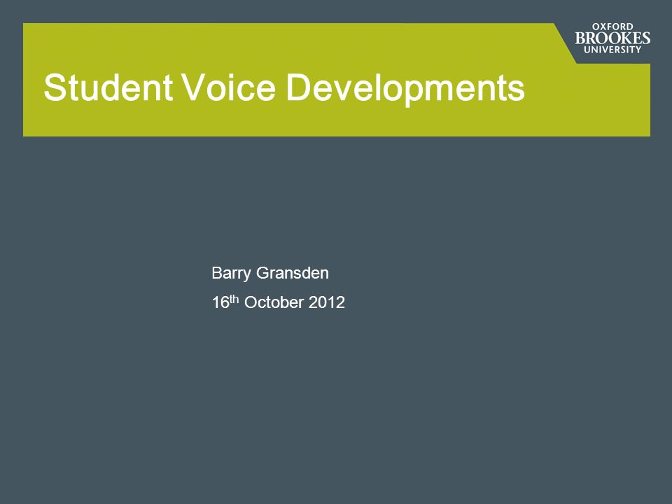 Student Voice Developments Barry Gransden 16 th October 2012