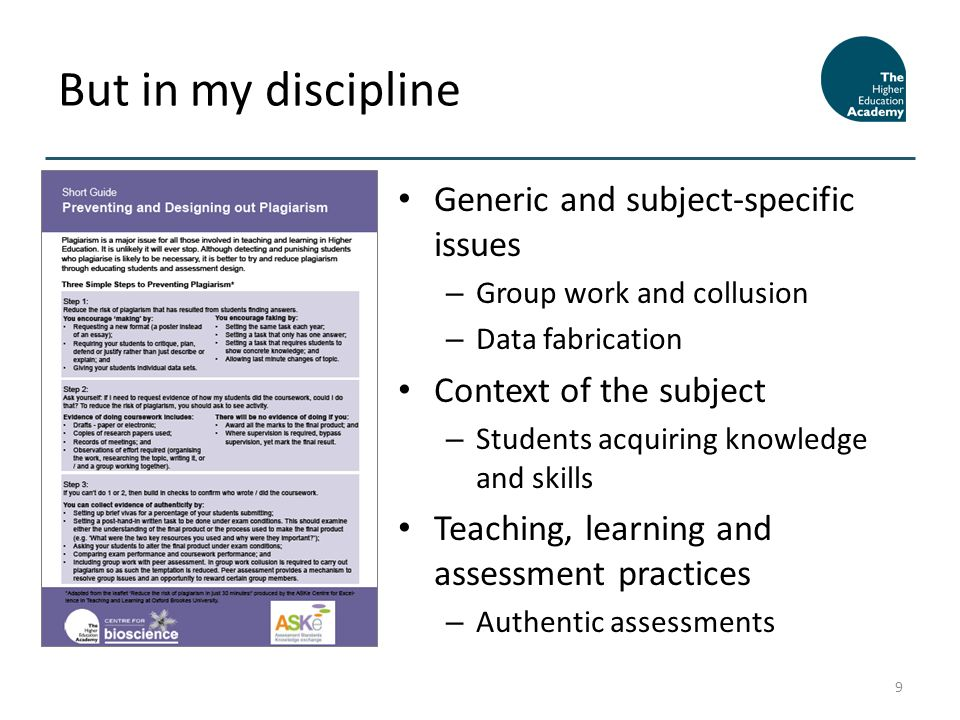 Generic and subject-specific issues – Group work and collusion – Data fabrication Context of the subject – Students acquiring knowledge and skills Teaching, learning and assessment practices – Authentic assessments But in my discipline 9