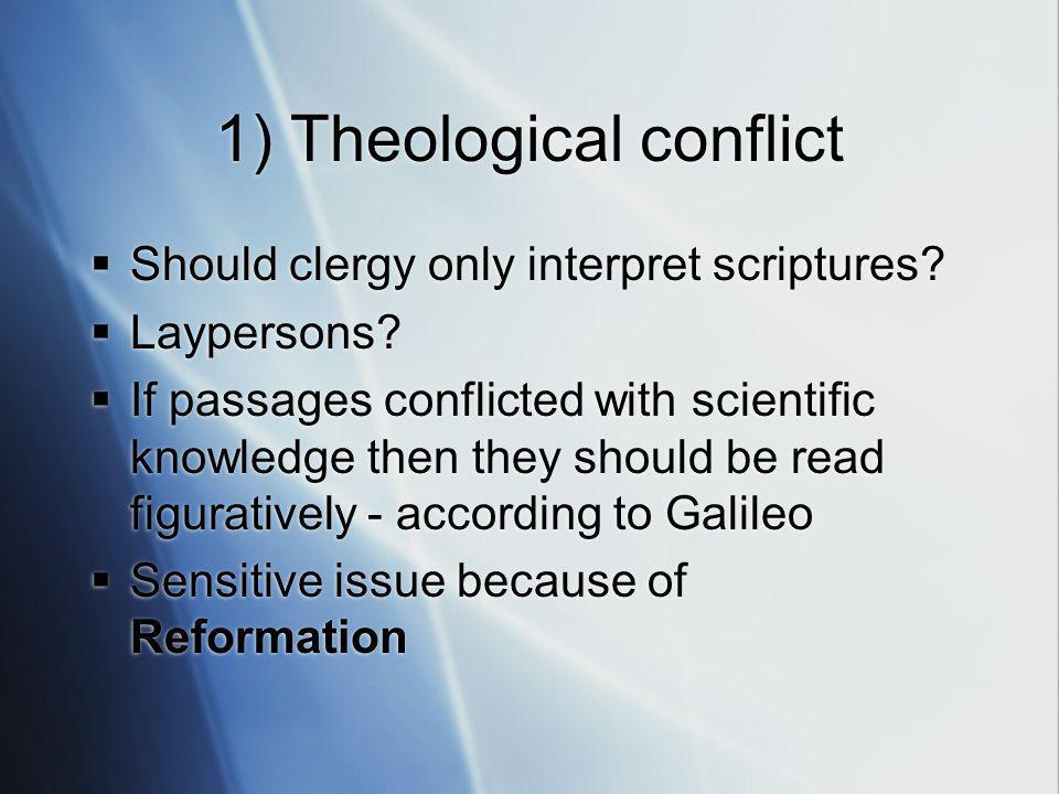 1) Theological conflict Should clergy only interpret scriptures.